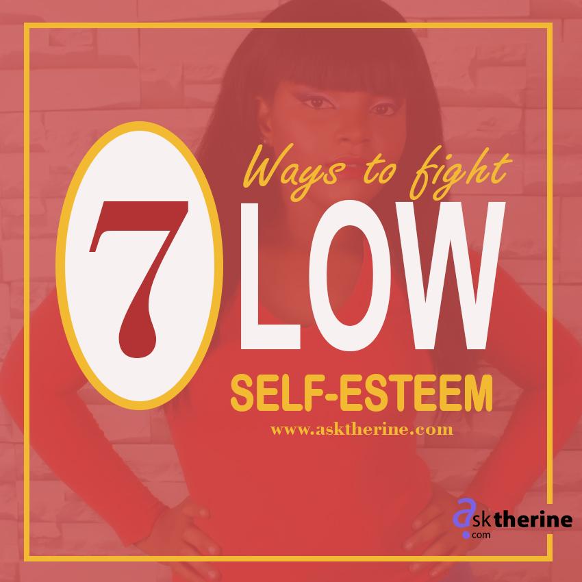 7 Ways to FIGHT LOWSELF-ESTEEM