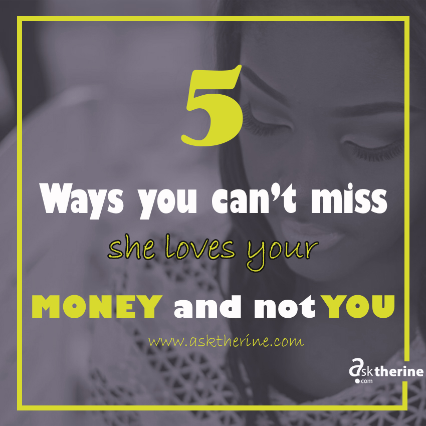 Ways You can't miss she loves your MONEY and not You