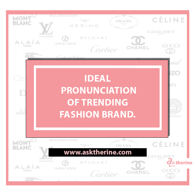 IDEAL PRONUNCIATION OF TRENDING FASHION BRAND